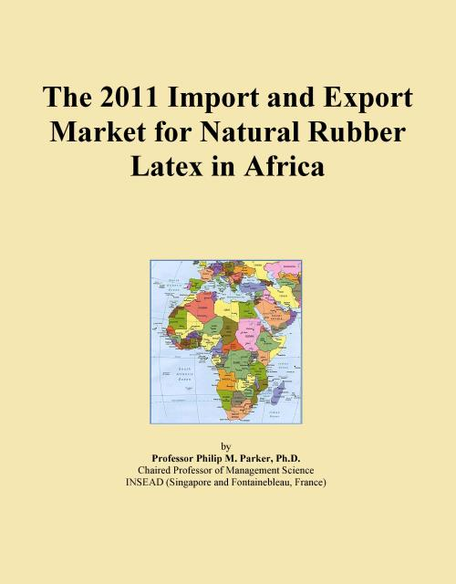 The 2011 Import and Export Market for Natural Rubber Latex in Africa - Product Image