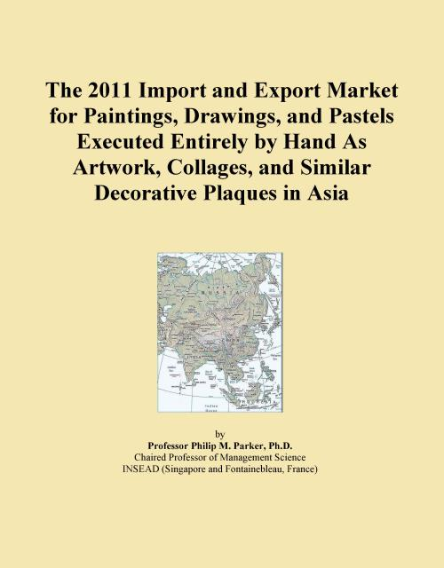 The 2011 Import and Export Market for Paintings, Drawings, and Pastels Executed Entirely by Hand As Artwork, Collages, and Similar Decorative Plaques in Asia - Product Image