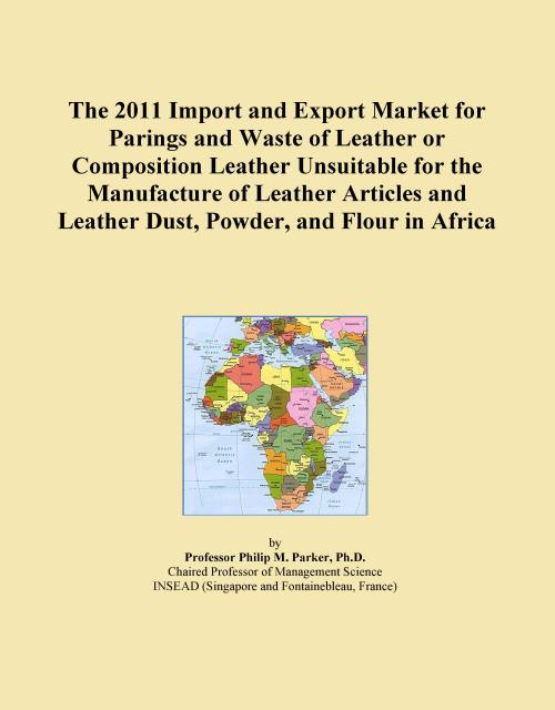 The 2011 Import and Export Market for Parings and Waste of Leather or Composition Leather Unsuitable for the Manufacture of Leather Articles and Leather Dust, Powder, and Flour in Africa - Product Image