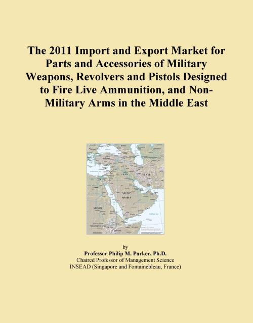 The 2011 Import and Export Market for Parts and Accessories of Military Weapons, Revolvers and Pistols Designed to Fire Live Ammunition, and Non-Military Arms in the Middle East - Product Image
