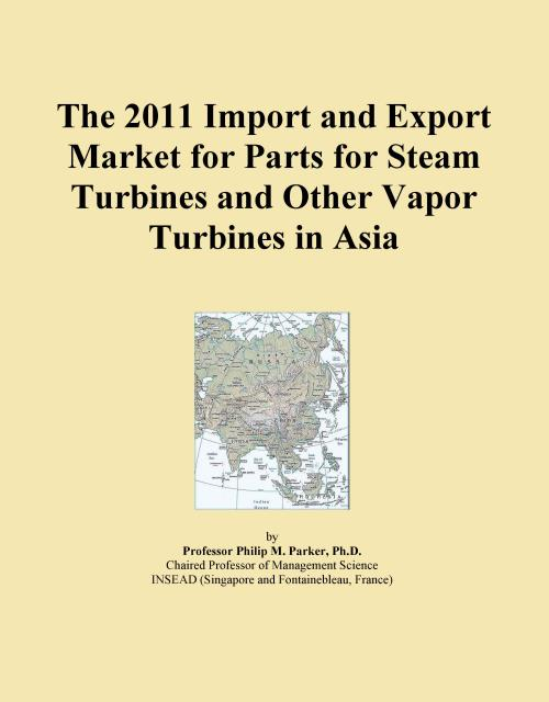The 2011 Import and Export Market for Parts for Steam Turbines and Other Vapor Turbines in Asia - Product Image