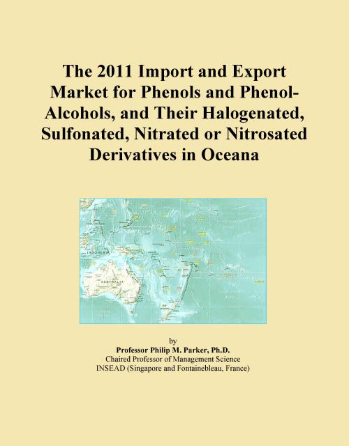 The 2011 Import and Export Market for Phenols and Phenol-Alcohols, and Their Halogenated, Sulfonated, Nitrated or Nitrosated Derivatives in Oceana - Product Image