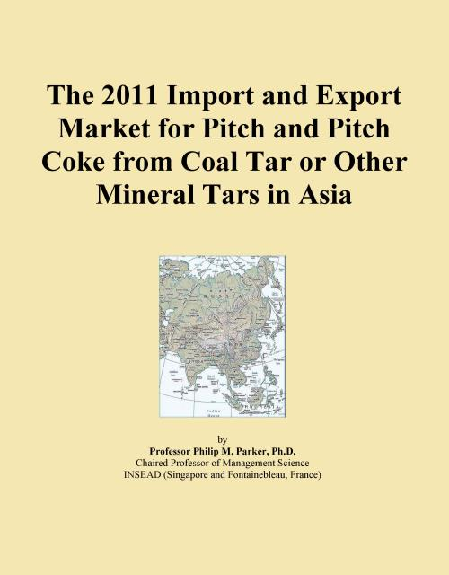 The 2011 Import and Export Market for Pitch and Pitch Coke from Coal Tar or Other Mineral Tars in Asia - Product Image
