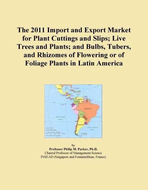 The 2011 Import and Export Market for Plant Cuttings and Slips; Live Trees and Plants; and Bulbs, Tubers, and Rhizomes of Flowering or of Foliage Plants in Latin America - Product Image