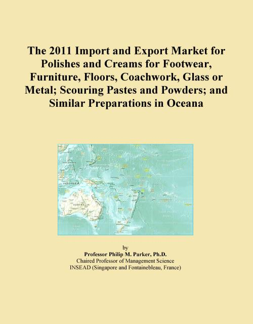 The 2011 Import and Export Market for Polishes and Creams for Footwear, Furniture, Floors, Coachwork, Glass or Metal; Scouring Pastes and Powders; and Similar Preparations in Oceana - Product Image
