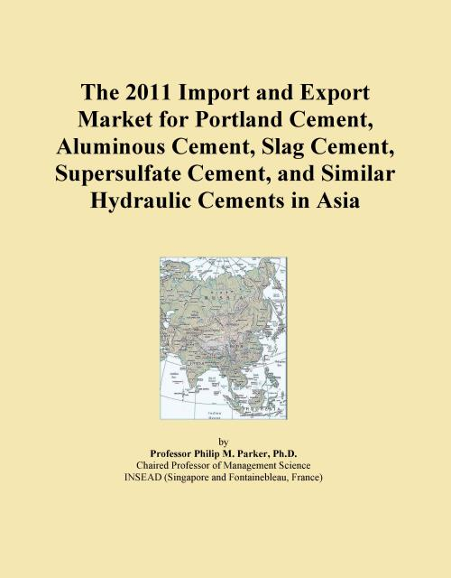 The 2011 Import and Export Market for Portland Cement, Aluminous Cement, Slag Cement, Supersulfate Cement, and Similar Hydraulic Cements in Asia - Product Image