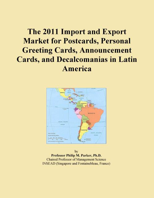 The 2011 Import and Export Market for Postcards, Personal Greeting Cards, Announcement Cards, and Decalcomanias in Latin America - Product Image