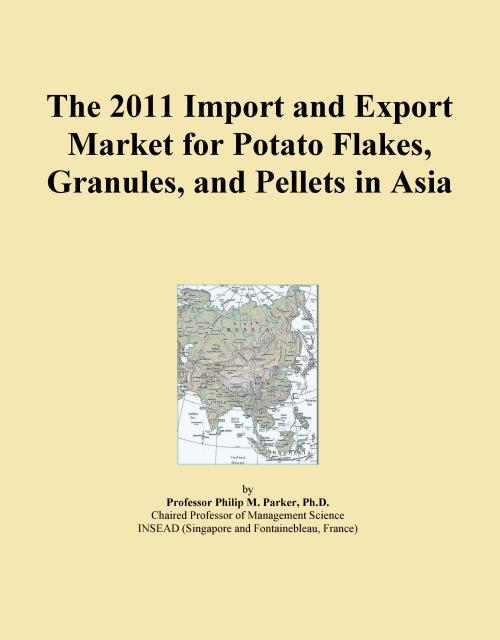 The 2011 Import and Export Market for Potato Flakes, Granules, and Pellets in Asia - Product Image
