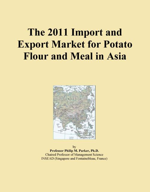 The 2011 Import and Export Market for Potato Flour and Meal in Asia - Product Image