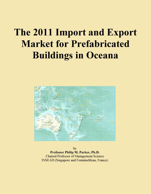 The 2011 Import and Export Market for Prefabricated Buildings in Oceana - Product Image