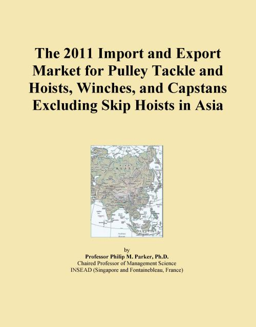 The 2011 Import and Export Market for Pulley Tackle and Hoists, Winches, and Capstans Excluding Skip Hoists in Asia - Product Image