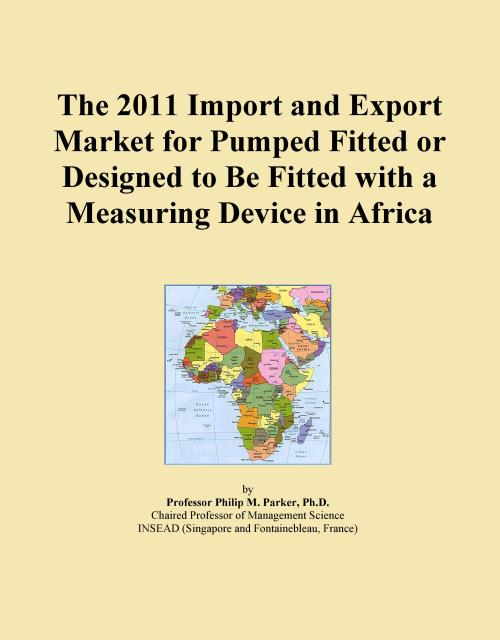 The 2011 Import and Export Market for Pumped Fitted or Designed to Be Fitted with a Measuring Device in Africa - Product Image