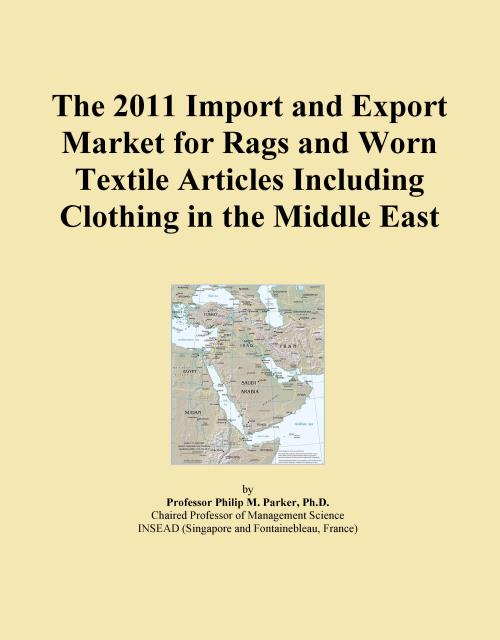 The 2011 Import and Export Market for Rags and Worn Textile Articles Including Clothing in the Middle East - Product Image
