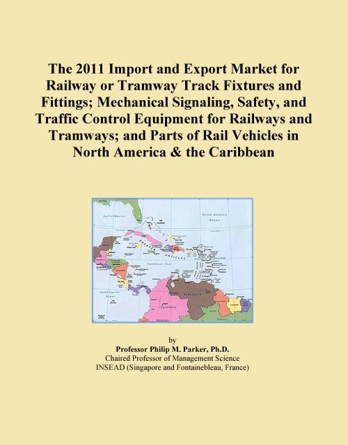 The 2011 Import and Export Market for Railway or Tramway Track Fixtures and Fittings; Mechanical Signaling, Safety, and Traffic Control Equipment for Railways and Tramways; and Parts of Rail Vehicles in North America & the Caribbean - Product Image