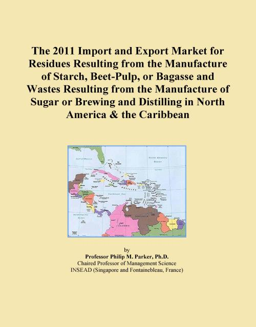 The 2011 Import and Export Market for Residues Resulting from the Manufacture of Starch, Beet-Pulp, or Bagasse and Wastes Resulting from the Manufacture of Sugar or Brewing and Distilling in North America & the Caribbean - Product Image