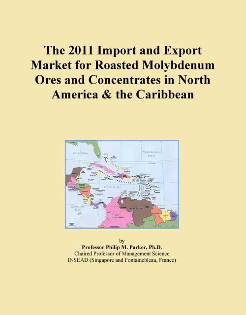 The 2011 Import and Export Market for Roasted Molybdenum Ores and Concentrates in North America & the Caribbean - Product Image
