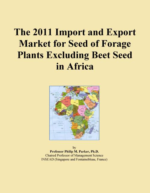The 2011 Import and Export Market for Seed of Forage Plants Excluding Beet Seed in Africa - Product Image