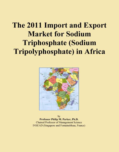 The 2011 Import and Export Market for Sodium Triphosphate (Sodium Tripolyphosphate) in Africa - Product Image