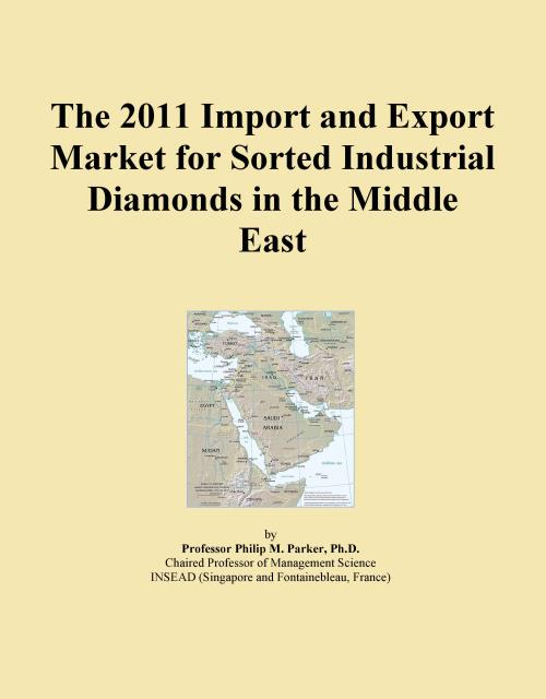 The 2011 Import and Export Market for Sorted Industrial Diamonds in the Middle East - Product Image