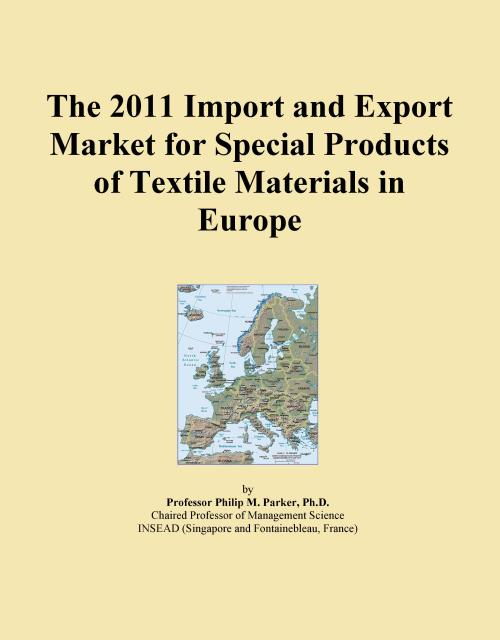 The 2011 Import and Export Market for Special Products of Textile Materials in Europe - Product Image
