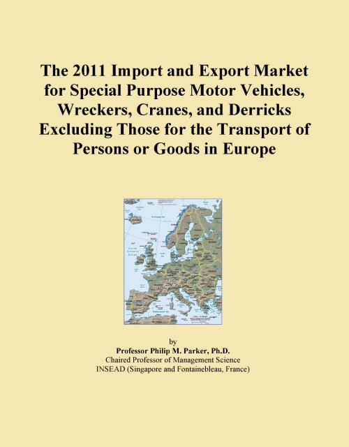 The 2011 Import and Export Market for Special Purpose Motor Vehicles, Wreckers, Cranes, and Derricks Excluding Those for the Transport of Persons or Goods in Europe - Product Image