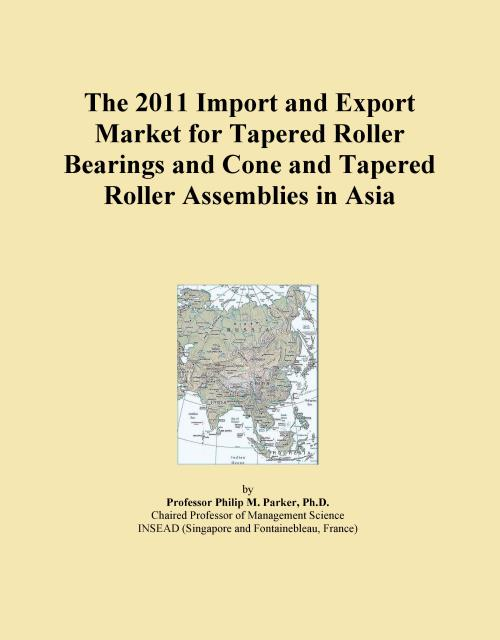 The 2011 Import and Export Market for Tapered Roller Bearings and Cone and Tapered Roller Assemblies in Asia - Product Image