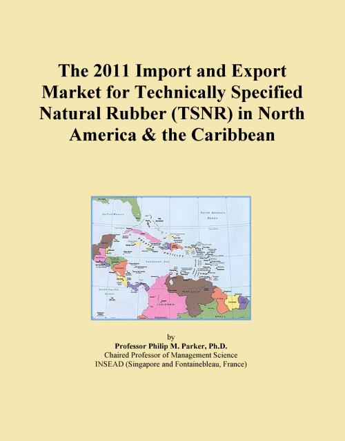 The 2011 Import and Export Market for Technically Specified Natural Rubber (TSNR) in North America & the Caribbean - Product Image