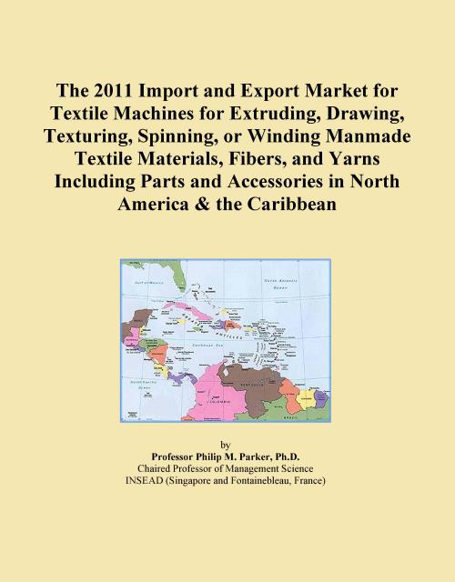 The 2011 Import and Export Market for Textile Machines for Extruding, Drawing, Texturing, Spinning, or Winding Manmade Textile Materials, Fibers, and Yarns Including Parts and Accessories in North America & the Caribbean - Product Image