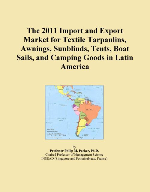 The 2011 Import and Export Market for Textile Tarpaulins, Awnings, Sunblinds, Tents, Boat Sails, and Camping Goods in Latin America - Product Image