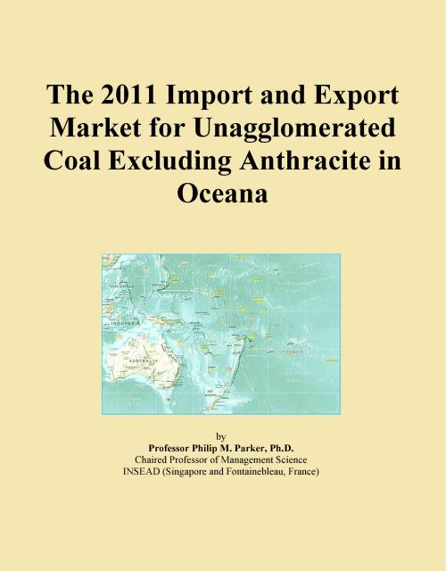 The 2011 Import and Export Market for Unagglomerated Coal Excluding Anthracite in Oceana - Product Image