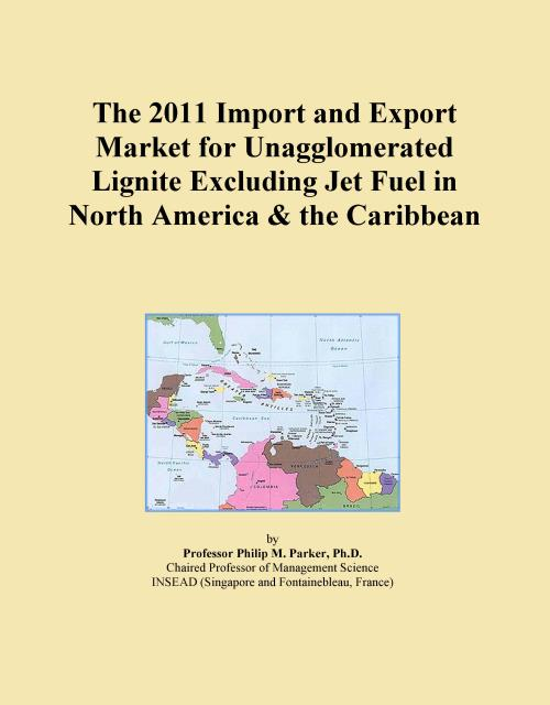 The 2011 Import and Export Market for Unagglomerated Lignite Excluding Jet Fuel in North America & the Caribbean - Product Image