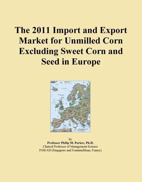 The 2011 Import and Export Market for Unmilled Corn Excluding Sweet Corn and Seed in Europe - Product Image