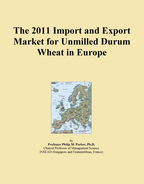 The 2011 Import and Export Market for Unmilled Durum Wheat in Europe - Product Image
