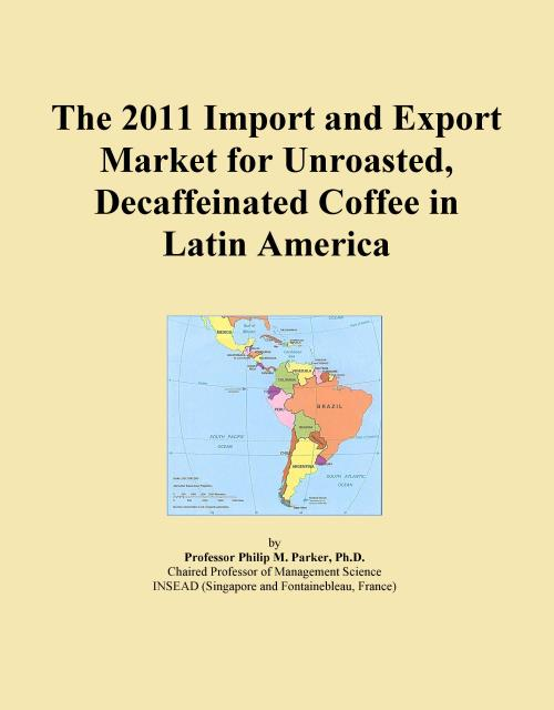 The 2011 Import and Export Market for Unroasted, Decaffeinated Coffee in Latin America - Product Image