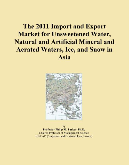 The 2011 Import and Export Market for Unsweetened Water, Natural and Artificial Mineral and Aerated Waters, Ice, and Snow in Asia - Product Image