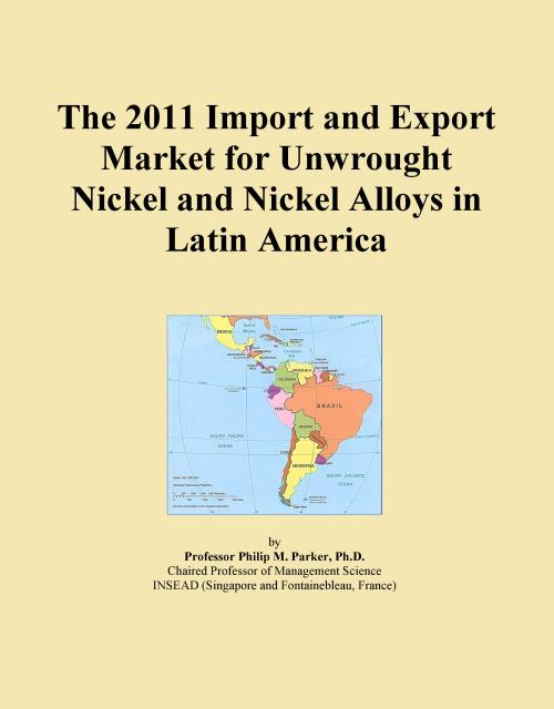 The 2011 Import and Export Market for Unwrought Nickel and Nickel Alloys in Latin America - Product Image