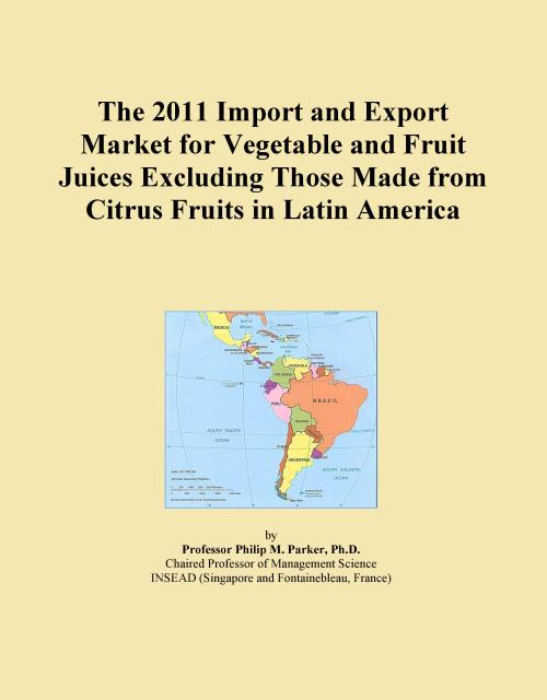 The 2011 Import and Export Market for Vegetable and Fruit Juices Excluding Those Made from Citrus Fruits in Latin America - Product Image