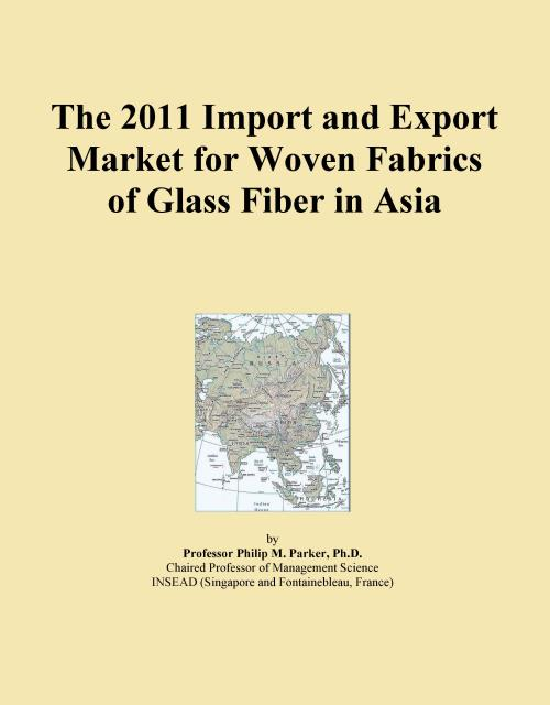 The 2011 Import and Export Market for Woven Fabrics of Glass Fiber in Asia - Product Image