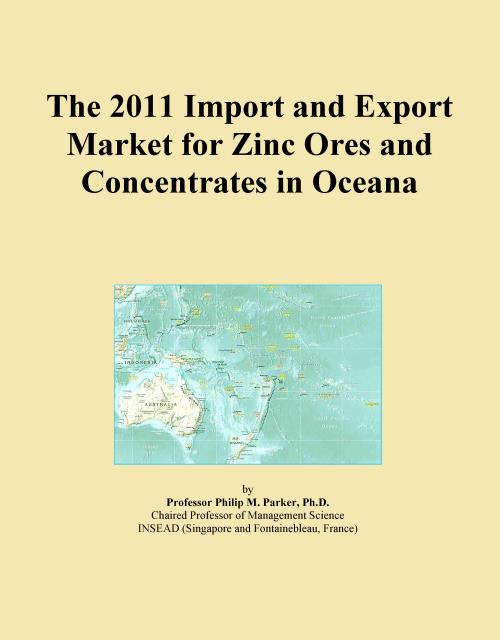 The 2011 Import and Export Market for Zinc Ores and Concentrates in Oceana - Product Image