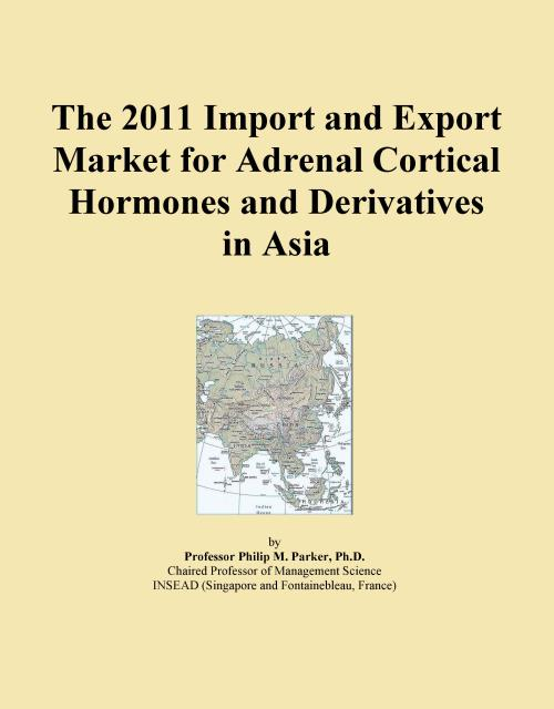 The 2011 Import and Export Market for Adrenal Cortical Hormones and Derivatives in Asia - Product Image