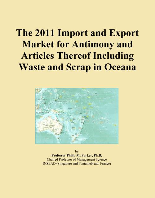 The 2011 Import and Export Market for Antimony and Articles Thereof Including Waste and Scrap in Oceana - Product Image