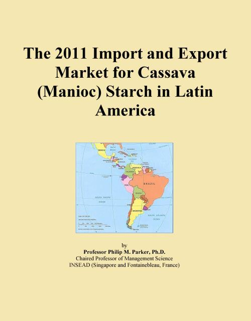 The 2011 Import and Export Market for Cassava (Manioc) Starch in Latin America - Product Image