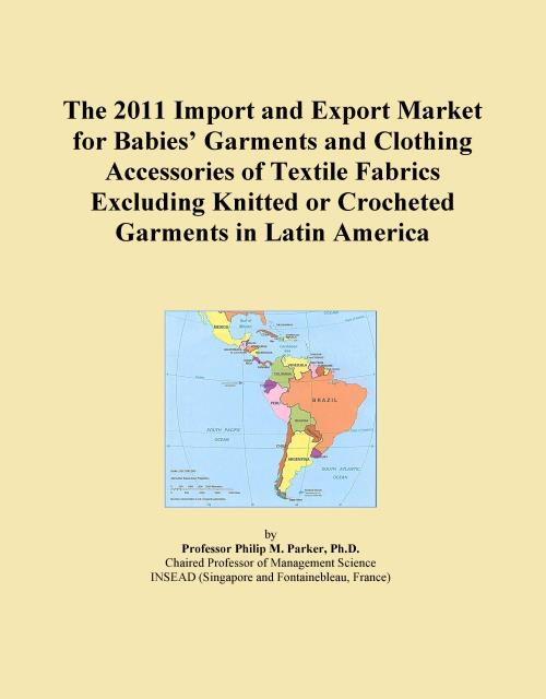 The 2011 Import and Export Market for Babies' Garments and Clothing Accessories of Textile Fabrics Excluding Knitted or Crocheted Garments in Latin America - Product Image