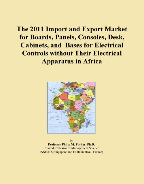 The 2011 Import and Export Market for Boards, Panels, Consoles, Desk, Cabinets, and Bases for Electrical Controls without Their Electrical Apparatus in Africa - Product Image