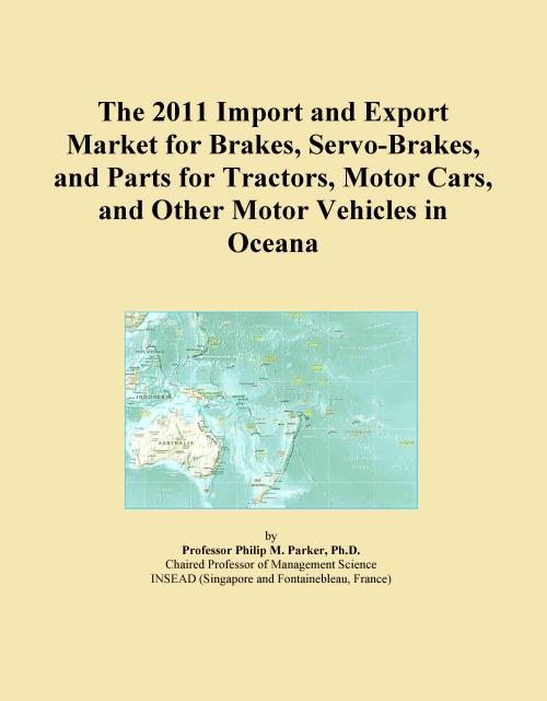 The 2011 Import and Export Market for Brakes, Servo-Brakes, and Parts for Tractors, Motor Cars, and Other Motor Vehicles in Oceana - Product Image
