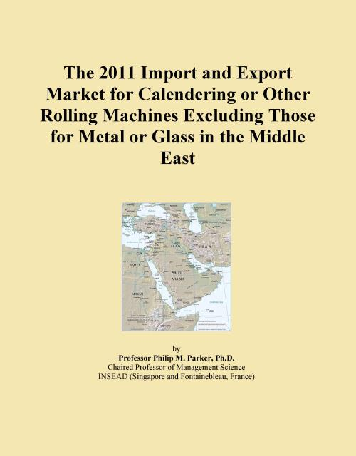 The 2011 Import and Export Market for Calendering or Other Rolling Machines Excluding Those for Metal or Glass in the Middle East - Product Image