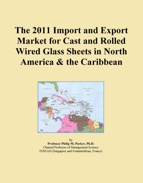 The 2011 Import and Export Market for Cast and Rolled Wired Glass Sheets in North America & the Caribbean - Product Image