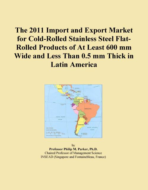 The 2011 Import and Export Market for Cold-Rolled Stainless Steel Flat-Rolled Products of At Least 600 mm Wide and Less Than 0.5 mm Thick in Latin America - Product Image