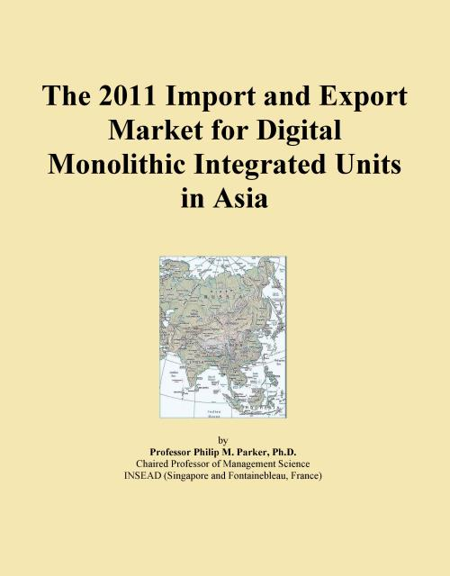 The 2011 Import and Export Market for Digital Monolithic Integrated Units in Asia - Product Image