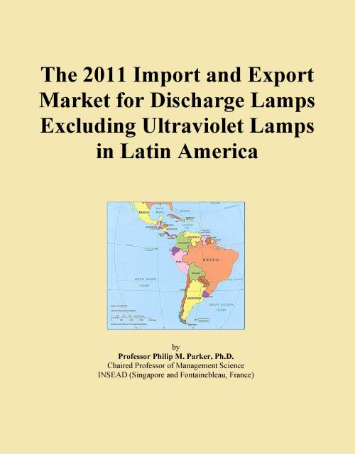 The 2011 Import and Export Market for Discharge Lamps Excluding Ultraviolet Lamps in Latin America - Product Image